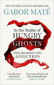 In the Realm of Hungry Ghosts: Close Encounters with Addiction | Dr Gabor Mate