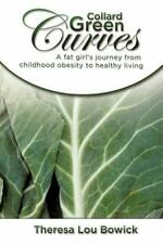Collard Green Curves : A Fat Girl's Journey from Childhood Obesity to Healthy...