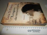 libro : LA RAGAZZA CHE TOCCAVA IL CIELO - LUCA DI FULVIO -RIZZOLI MAX - ROMANZO
