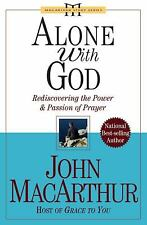 Alone with God : Rediscovering the Power and Passion of Prayer by John MacArthur