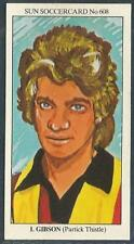 THE SUN 1979 SOCCERCARDS #608-PARTICK THISTLE-IAN GIBSON