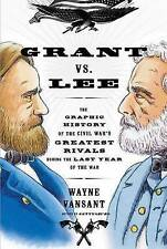 Grant vs. Lee: The Graphic History of the Civil War's Greatest Rivals During...