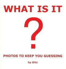 Very Good, WHAT IS IT?: 200 Photographs to Keep You Guessing, Ditz, Book