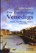 Landwehr: Die Erschaffung Venedigs, Raum, Bevölkerung, Mythos 1570-1750, Venedig