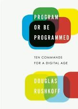 Program or Be Programmed : Ten Commands for a Digital Age by Douglas Rushkoff (…