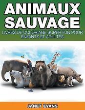 Animaux Sauvages : Livres de Coloriage Super Fun Pour Enfants et Adultes by...
