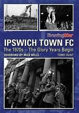 Ipswich Town FC: The 1970s - the Glory Years Begin, Terry Hunt, Very Good, Hardc