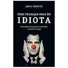 Cómo trabajar para un idiota (Spanish Edition)