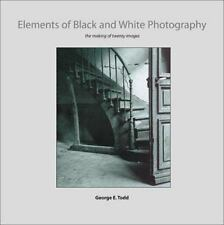 Elements of Black and White Photography: The Making of Twenty Images by Todd, G