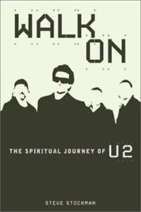 Walk On: The Spiritual Journey of U2 by Steve Stockman (2004, Trade Paperback)
