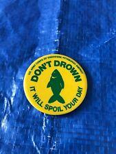 Don't Drown It will Spoil Your Da Pa Fishing Button Pin