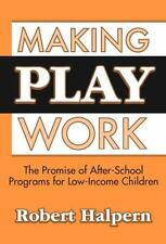 Making Play Work: The Promise of After-School Programs for Low-Income-ExLibrary
