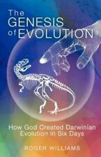 The Genesis of Evolution : How God Created Darwinian Evolution in Six Days by...