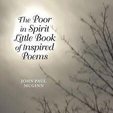 The Poor in Spirit Little Book of Inspired Poems by John Paul McGinn (2014,...