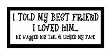 I Told My Best Friend I Loved Him.. He Wagged His Tail Dog Pet Magnet Fridge Car