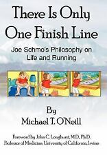 There Is Only One Finish Line : Joe Schmo's Philosophy on Life and Running by...