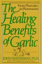 The Healing Benefits of Garlic : From Pharaohs to Pharmacists by John Heinerman