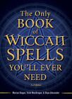 NEW The Only Book Of Wiccan Spells You'Ll Ever Need by... BOOK (Paperback)