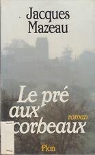LE PRE AUX CORBEAUX / JACQUES MAZEAU / PLON