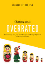 Fitting in Is Overrated: The Survival Guide for Anyone Who Has Ever Felt Like an