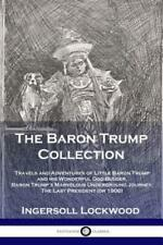 The Baron Trump Collection: Travels And Adventures Of Little Baron Trump An...