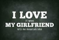 I Love (When) My Girlfriend (Lets Me Mountain Bike) Funny Poster 24x36 inch