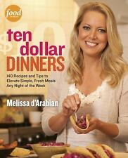 Ten Dollar Dinners: 140 Recipes & Tips to Elevate Simple, Fresh Meals Any Night