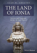 The Land of Ionia: Society and Economy in the Archaic Period by Alan M. Greaves