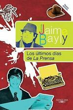 NEW - Los ultimos dias de La Prensa (Coleccion Jaime Bayly) (Spanish Edition)