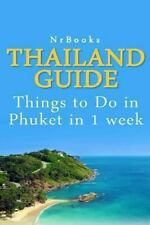 Thailand Guide : Things to Do in Phuket in 1 Week by NrBooks (2013, Paperback)