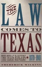 The Law Comes to Texas : The Texas Rangers, 1870-1901 by Frederick Wilkins, 1999