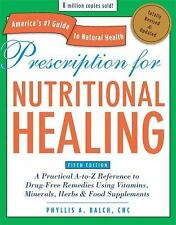 Prescription for Nutritional Healing : A Practical A-to-Z Reference to Drug-Free