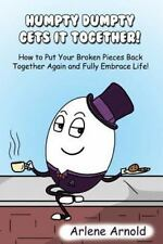 Humpy Dumpty Gets It Together : How to Put Your Broken Pieces Back Together A...