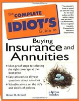 The Complete Idiots Guide to Buying Insurance and Annuities by Brian H. Breuel