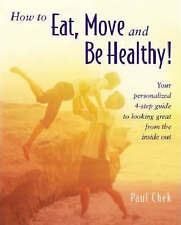 NEW How to Eat, Move and Be Healthy! by Paul Chek