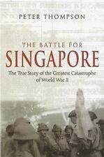 Battle for Singapore : The True Story of the Greatest Catastrophe of World...