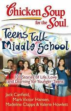 Chicken Soup for the Soul: Teens Talk Middle School: 101 Stories of Life, Love,