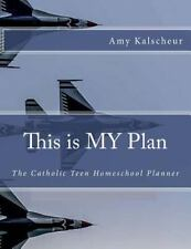 This Is My Plan: This Is MY Plan : The Catholic Teen Homeschool Planner by...