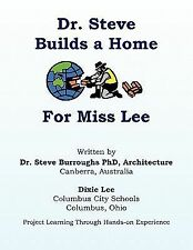 Dr. Steve Builds a Home for Miss Lee : Project Learning Through Hands-on...