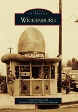 Wickenburg (Images of America) by Downey, Lynn, Desert Caballeros Western Museu