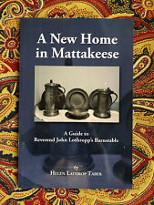 A New Home in Mattakeese Guide to Reverend John Lothropp's Barnstable 2nd. ed.