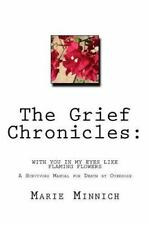 Grief Chronicles: with You in My Eyes Like Flaming Flowers : The Aftermath of...