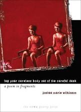 Lug Your Careless Body out of the Careful Dusk: A Poem in Fragments (Iowa Poetry