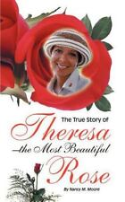 The True Story of Theresa the Most Beautiful Rose                            ...
