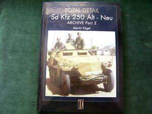 TOTAL DETAIL Sd Kfz 250 Alt - Neu Volume 3 - Pt 2 Archive. M. Kogel. 2004. 1st.