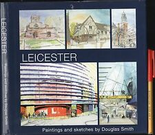 SIGNED. LEICESTER in PAINTINGS & SKETCHES Douglas Smith EC+ Hardcover w/jkt