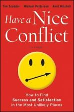 Have a Nice Conflict : How to Find Success and Satisfaction in the Most Unlikely