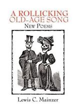 A Rollicking Old-Age Song : New Poems by Lewis C. Mainzer (2012, Hardcover)