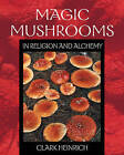 Magic Mushrooms in Religion and Alchemy by Clark Heinrich (Paperback, 1996)