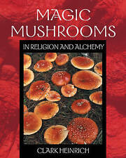 Magic Mushrooms in Religion and Alchemy by Clark Heinrich #5416